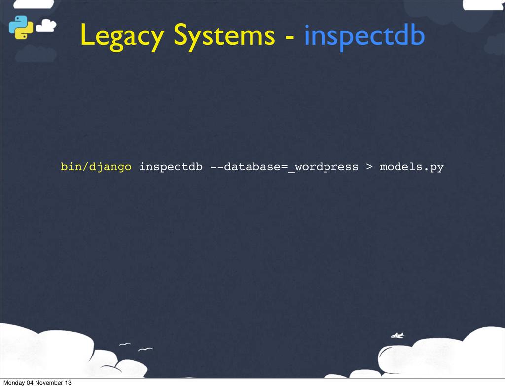 Legacy Systems - inspectdb bin/django inspectdb...