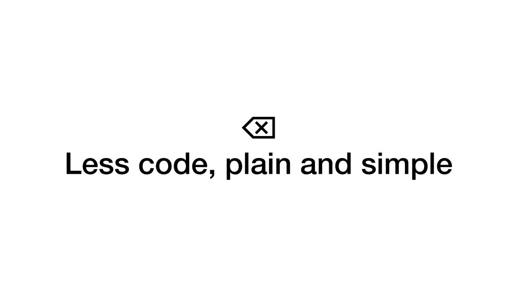 ⌫ Less code, plain and simple