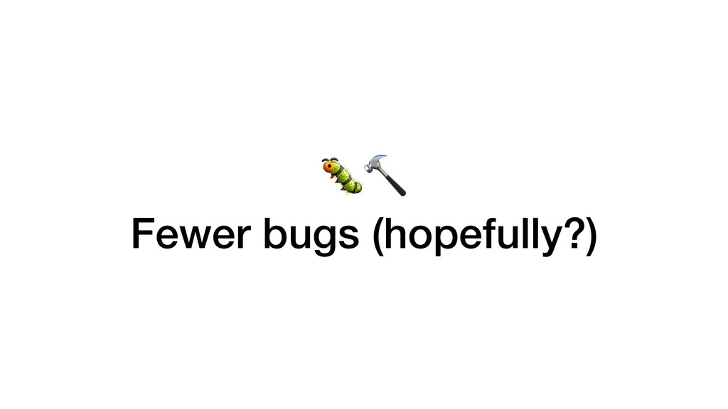 Fewer bugs (hopefully?)