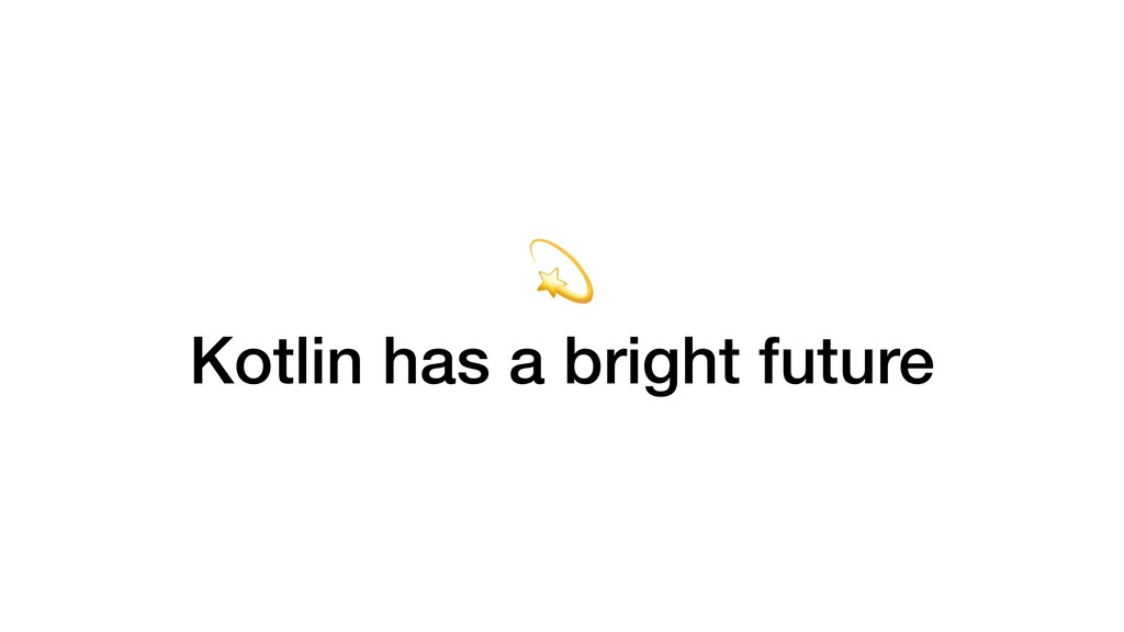 Kotlin has a bright future