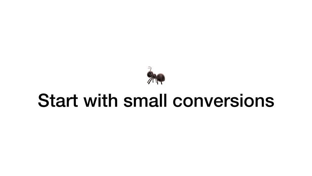 Start with small conversions