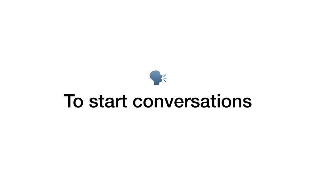 To start conversations