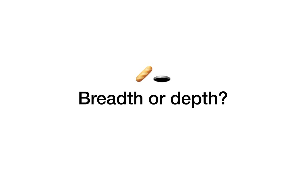 Breadth or depth?