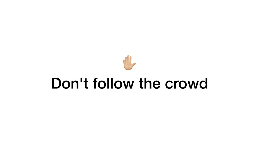 R Don't follow the crowd