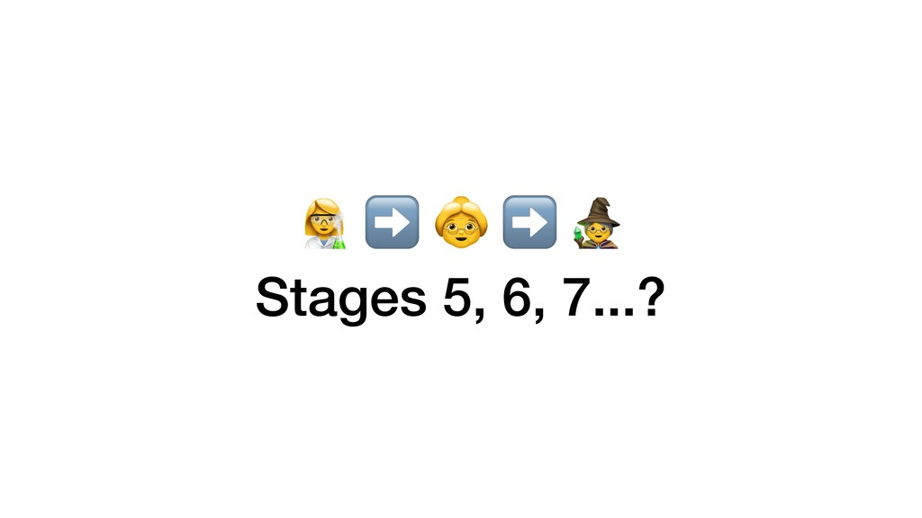 S ➡  ➡  Stages 5, 6, 7...?