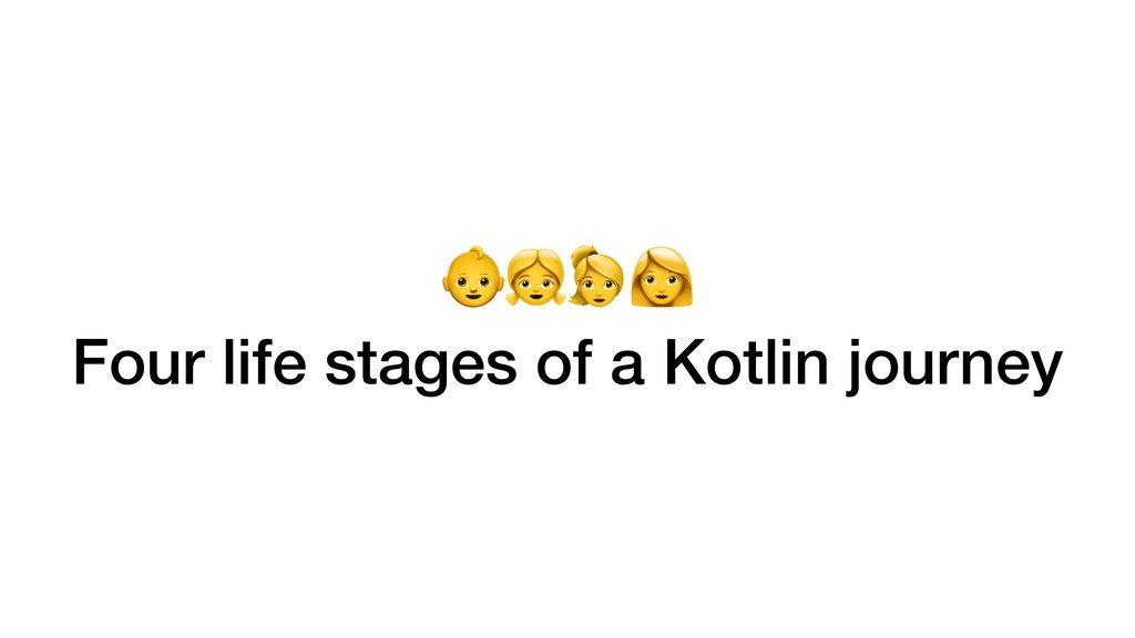 ) Four life stages of a Kotlin journey
