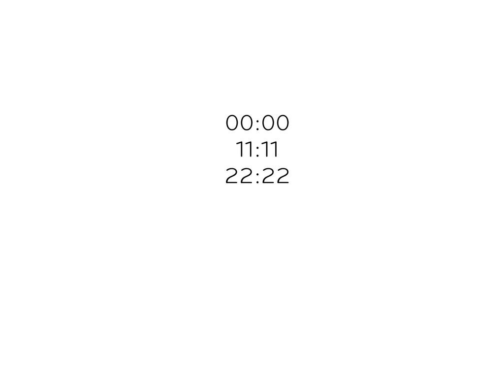 00:00 11:11 22:22