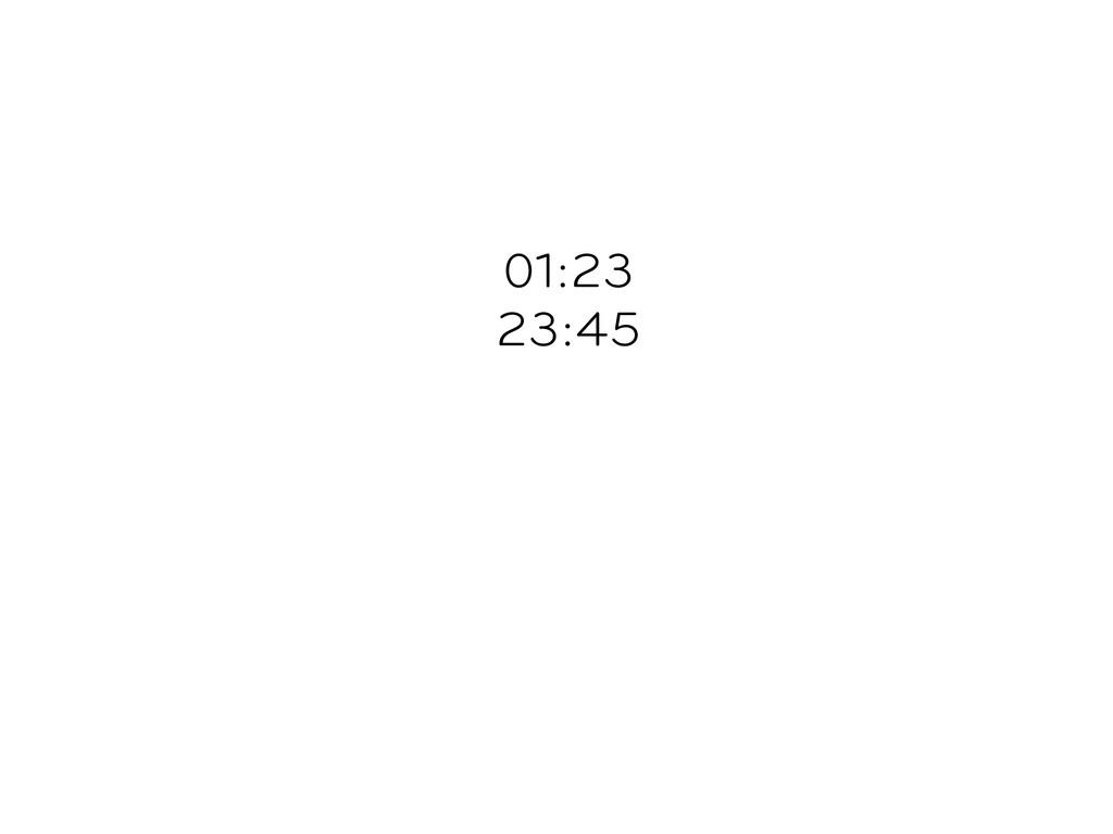 01:23 23:45
