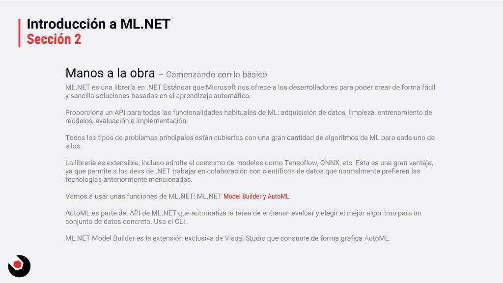 Introducción a ML.NET Sección 2 ML.NET es una l...