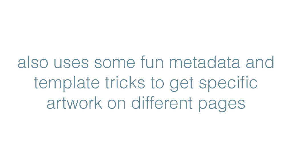 also uses some fun metadata and template tricks...