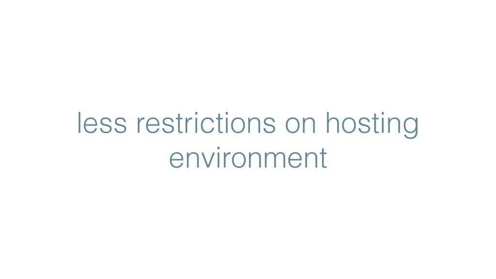 less restrictions on hosting environment