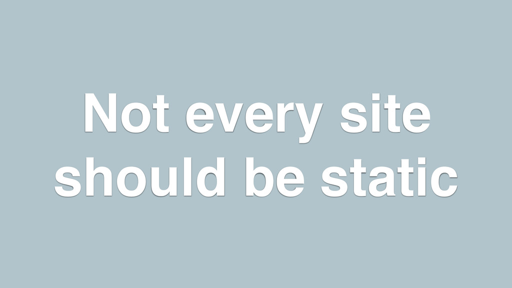 Not every site should be static