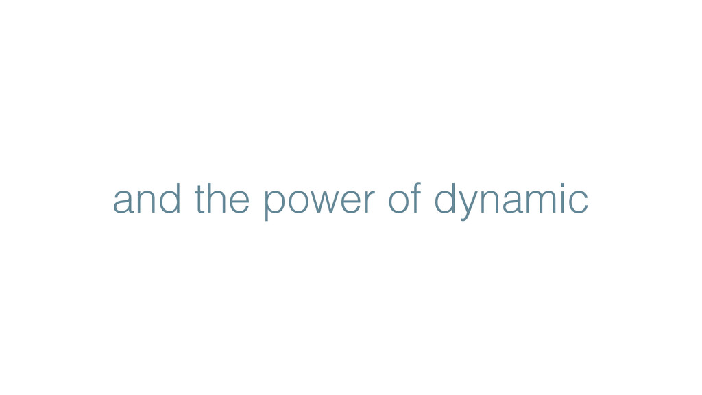 and the power of dynamic