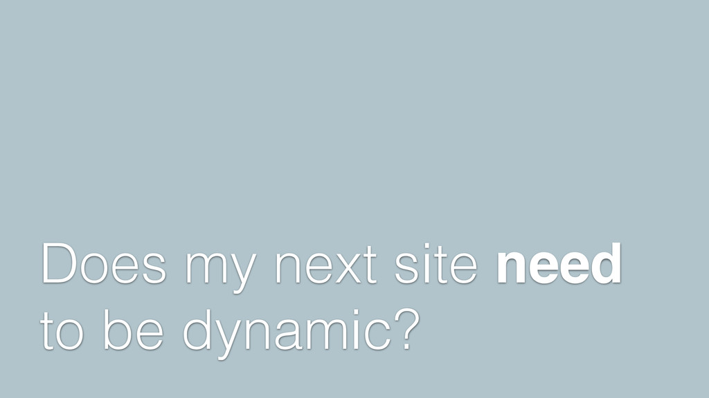 Does my next site need to be dynamic?