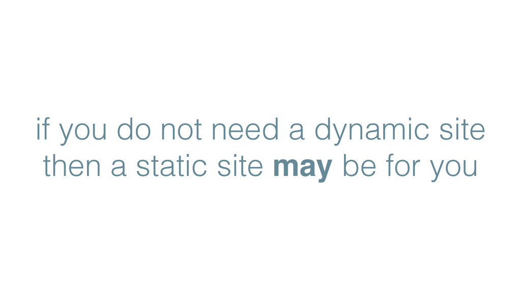 if you do not need a dynamic site then a static...