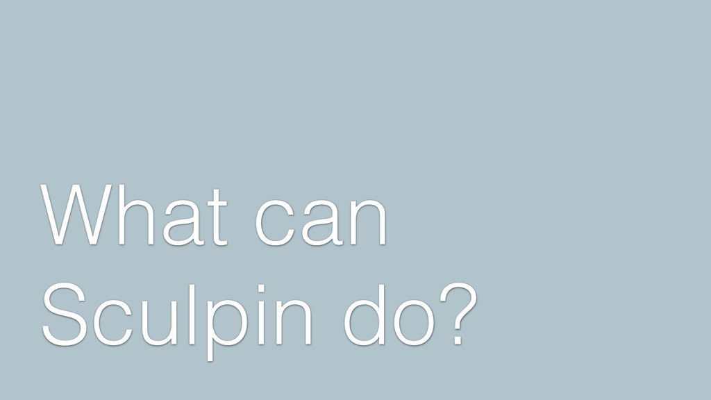 What can Sculpin do?