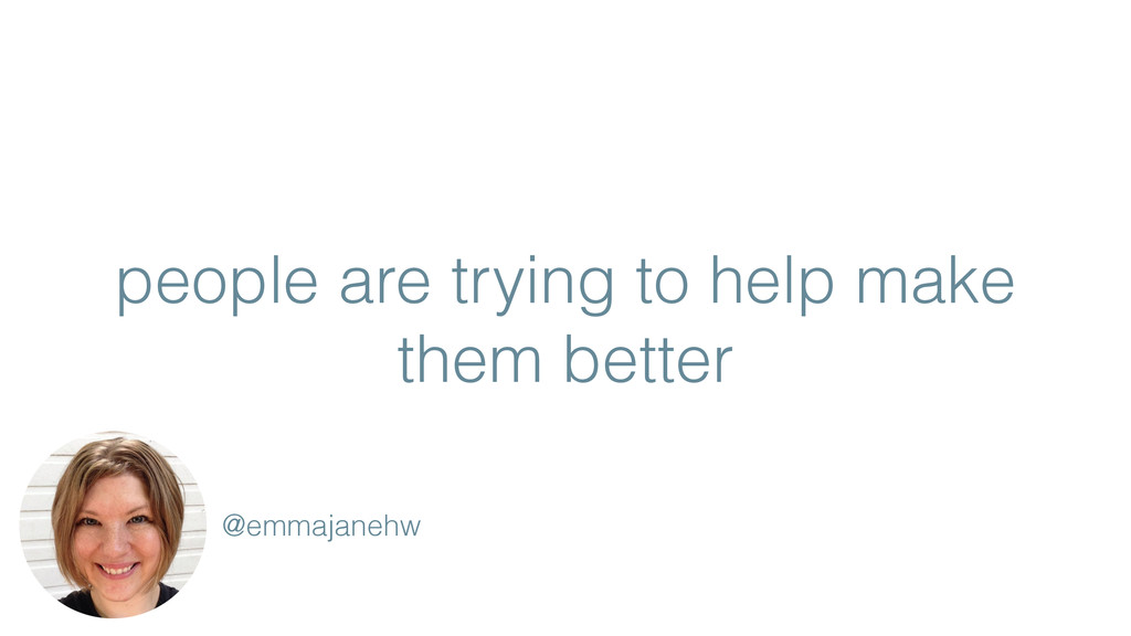 people are trying to help make them better @emm...