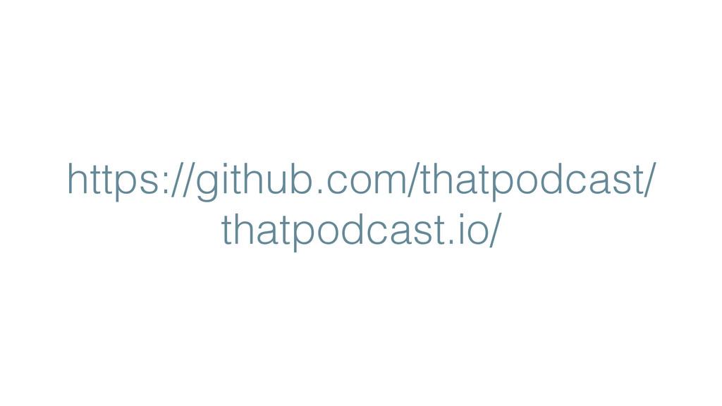 https://github.com/thatpodcast/ thatpodcast.io/