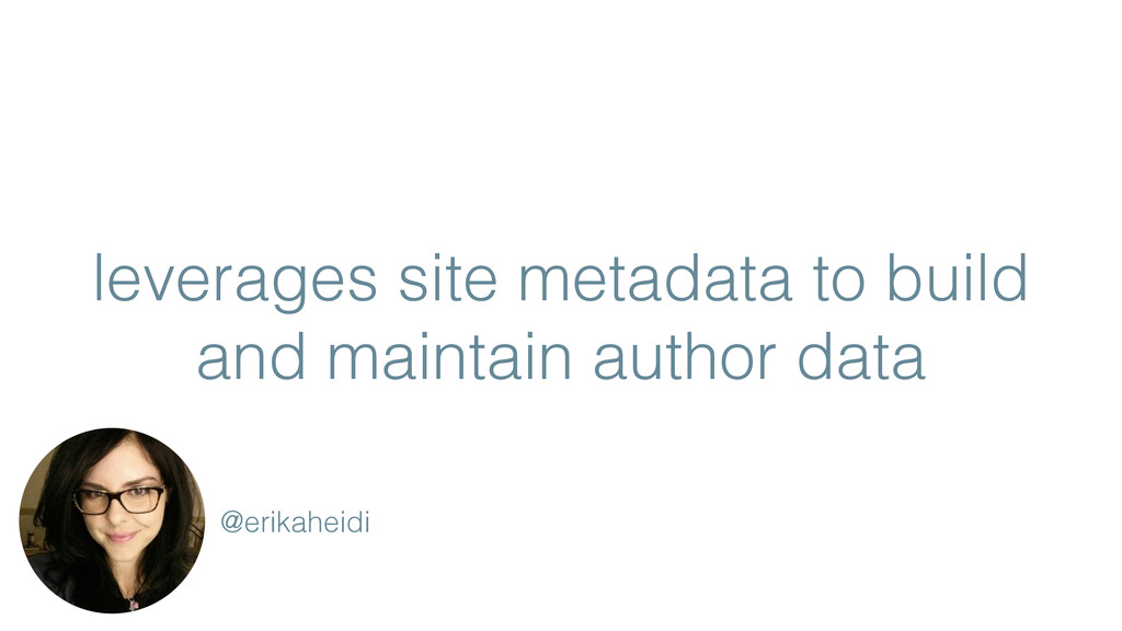 leverages site metadata to build and maintain a...