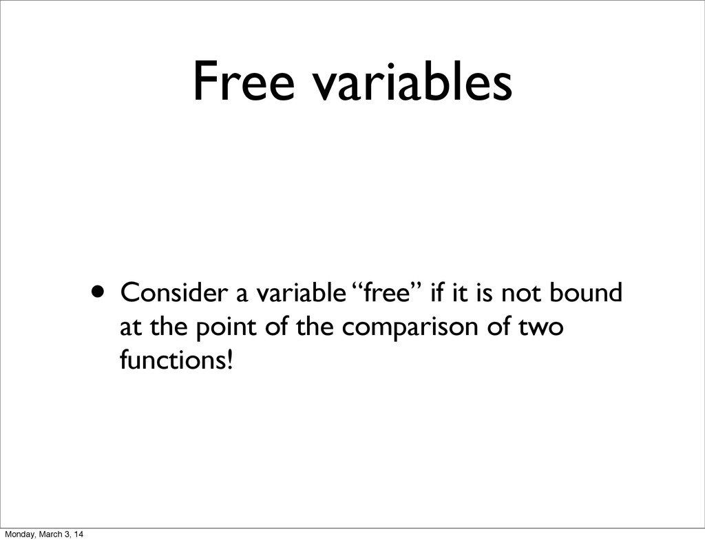 "Free variables • Consider a variable ""free"" if ..."