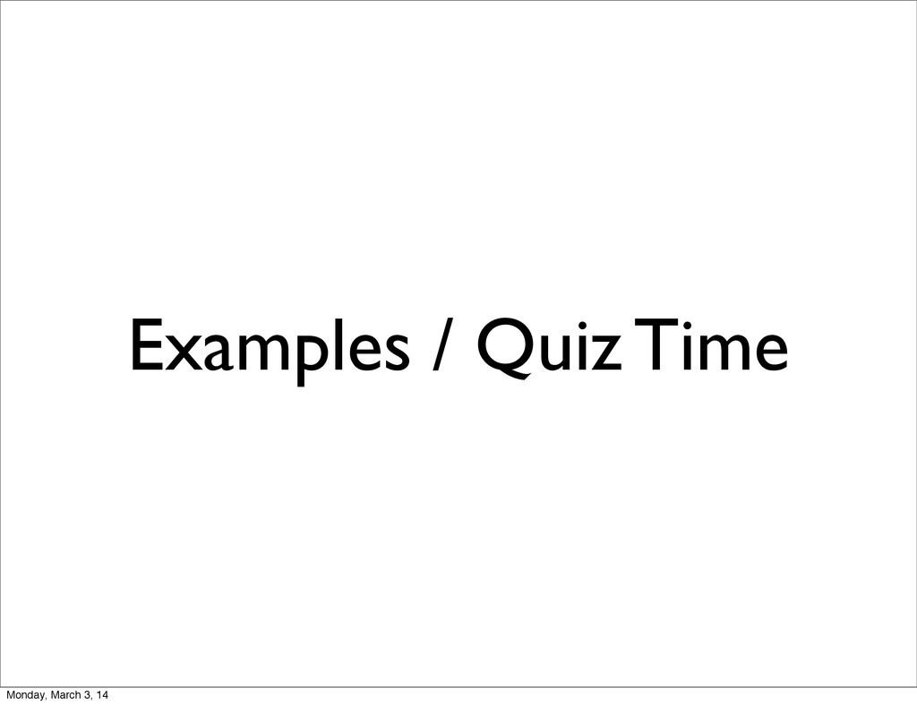 Examples / Quiz Time Monday, March 3, 14