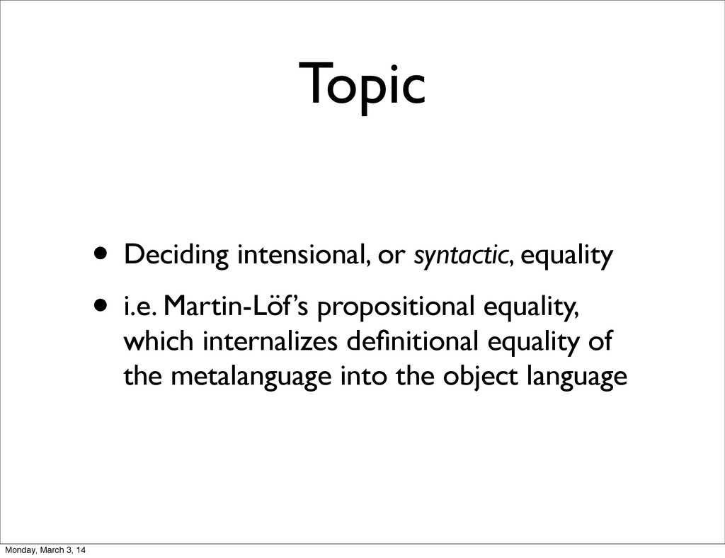 Topic • Deciding intensional, or syntactic, equ...