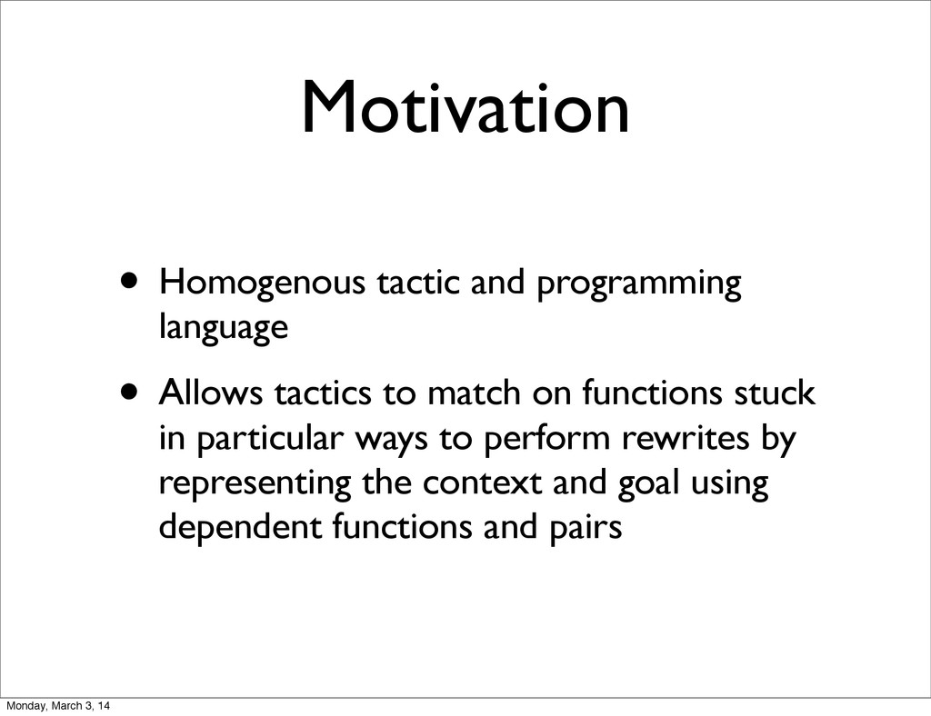 Motivation • Homogenous tactic and programming ...