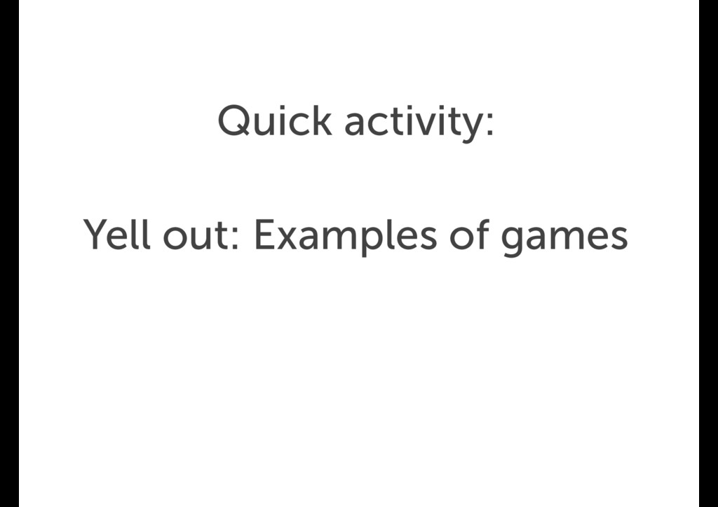 Quick activity: Yell out: Examples of games