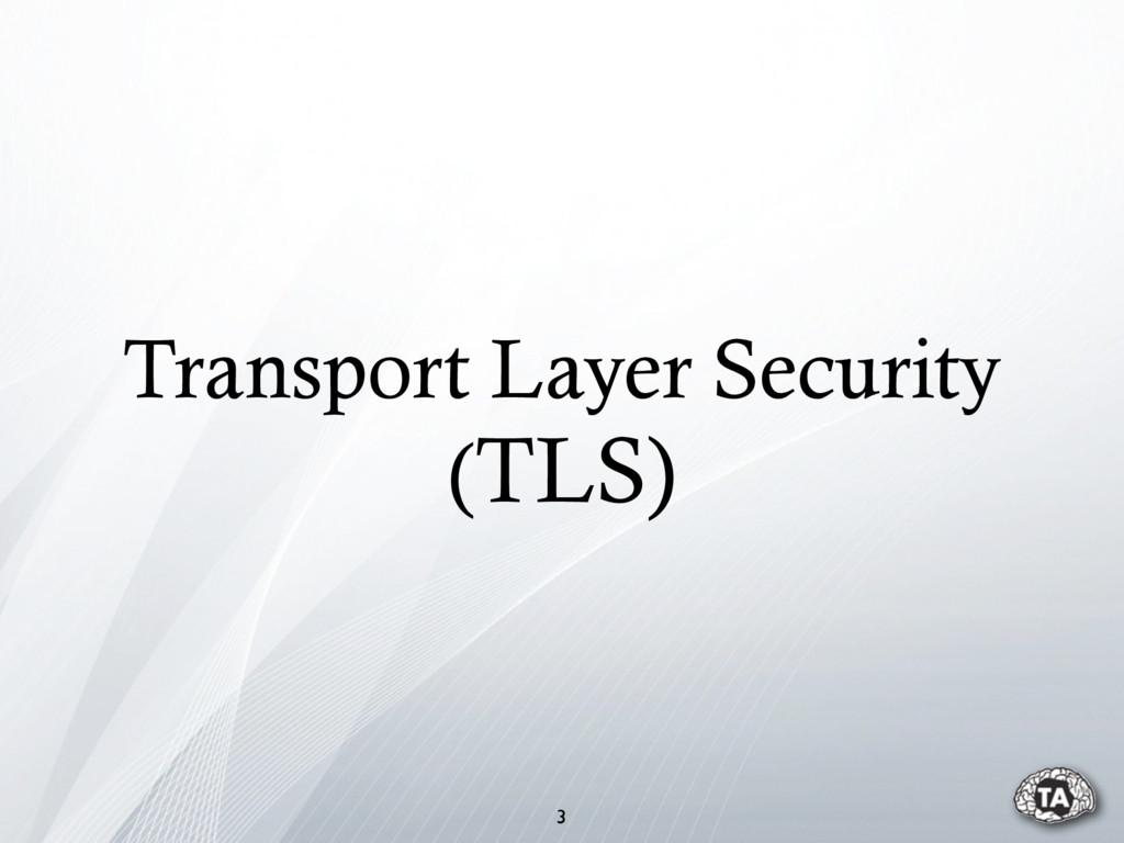 Transport Layer Security (TLS) 3