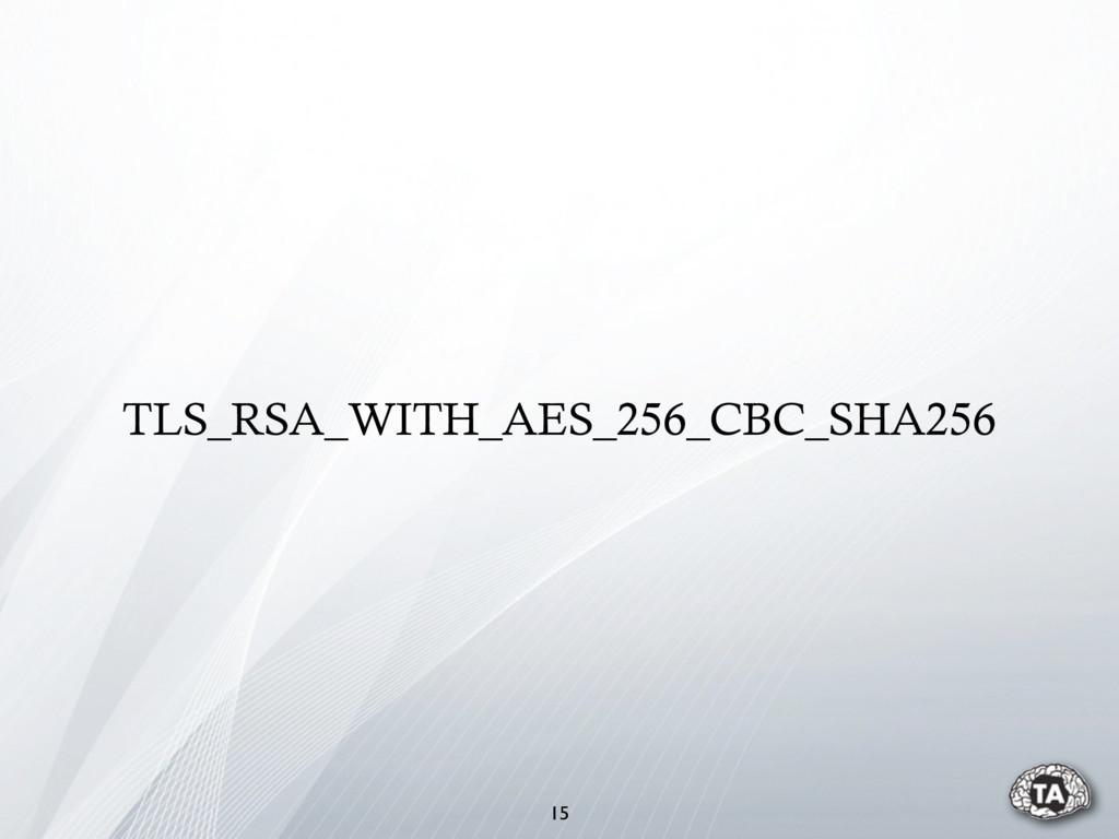 TLS_RSA_WITH_AES_256_CBC_SHA256 15