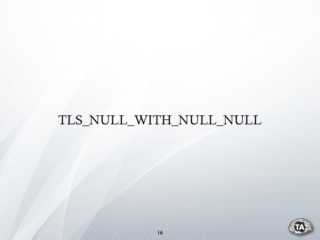 TLS_NULL_WITH_NULL_NULL 16