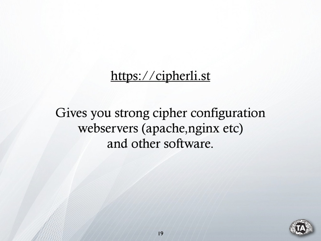 19 https://cipherli.st Gives you strong cipher ...
