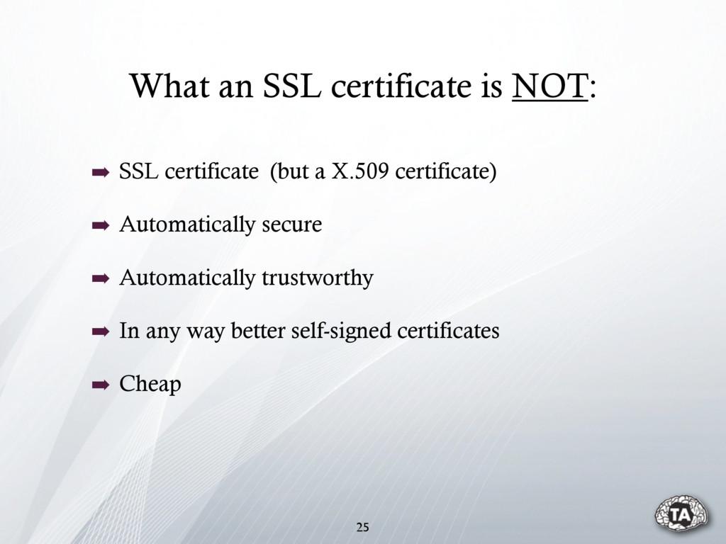 What an SSL certificate is NOT: 25 ➡ SSL certif...
