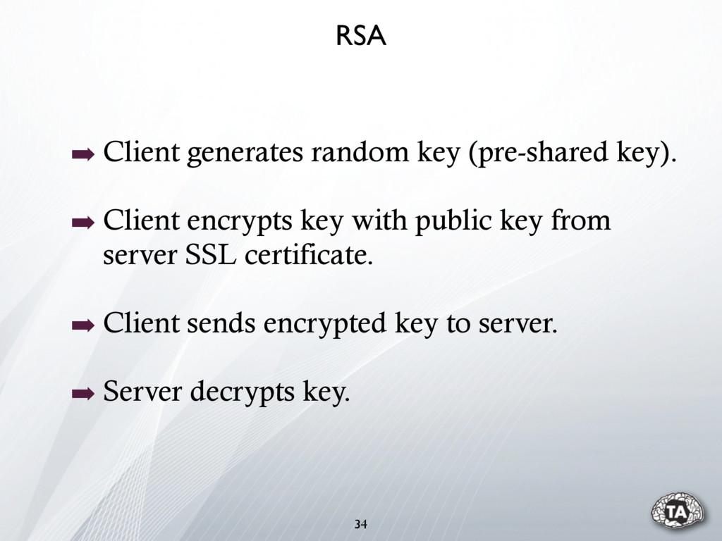 ➡ Client generates random key (pre-shared key)....