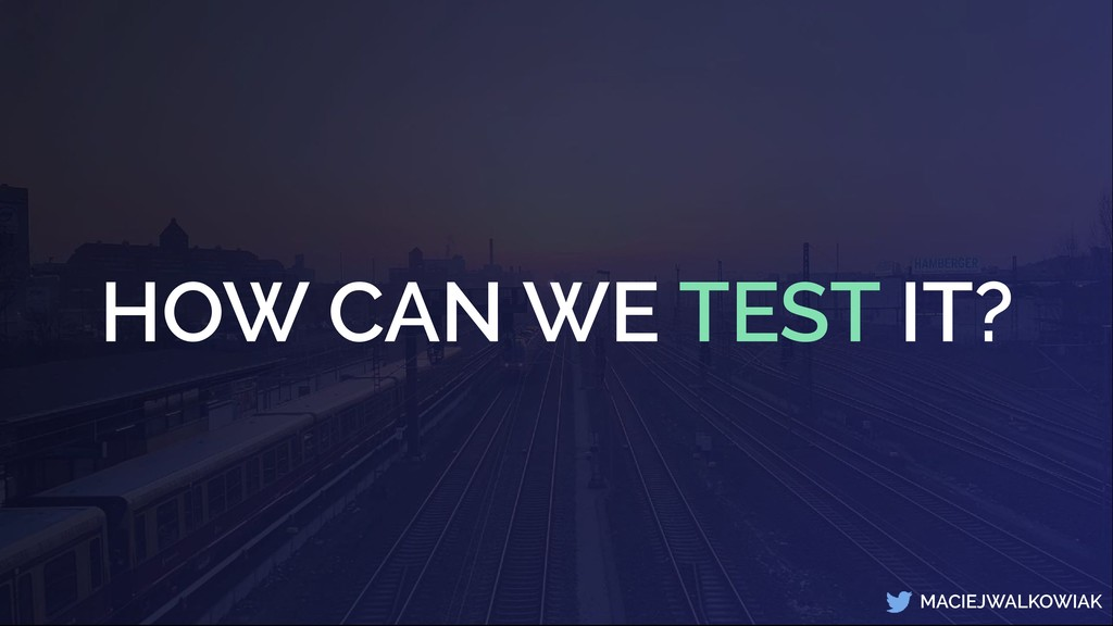 MACIEJWALKOWIAK HOW CAN WE TEST IT?