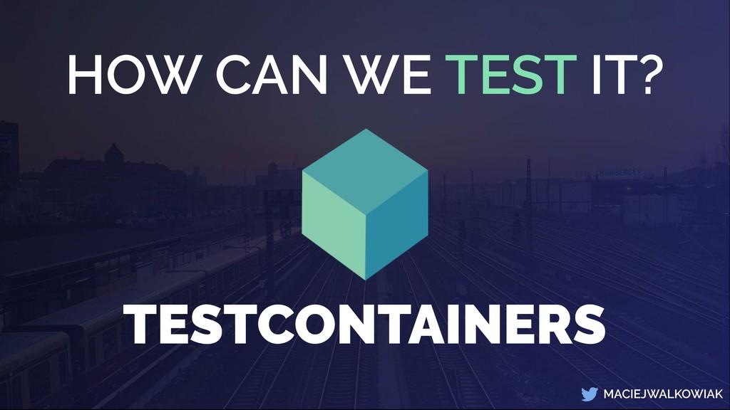 MACIEJWALKOWIAK HOW CAN WE TEST IT? TESTCONTAIN...