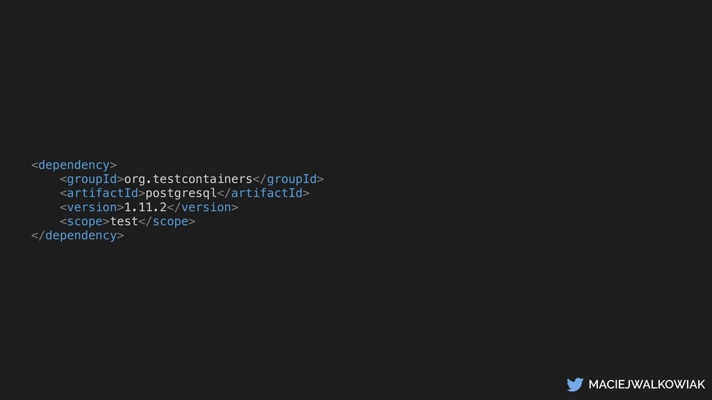 MACIEJWALKOWIAK <dependency> <groupId>org.testc...