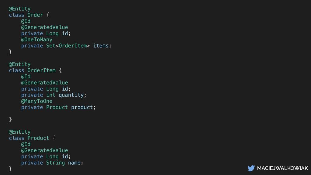 MACIEJWALKOWIAK @Entity class Order { @Id @Gene...
