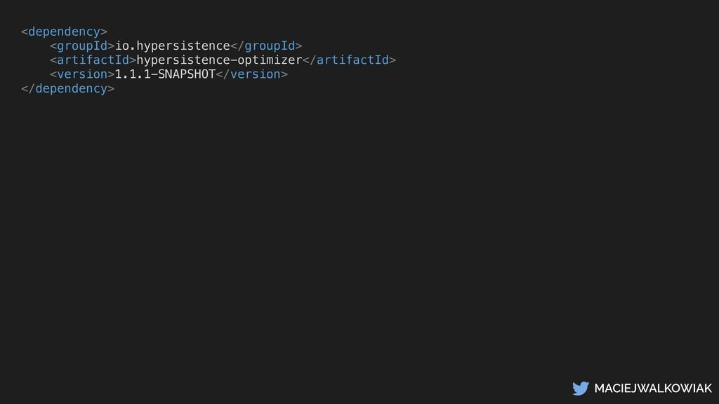 MACIEJWALKOWIAK <dependency> <groupId>io.hypers...
