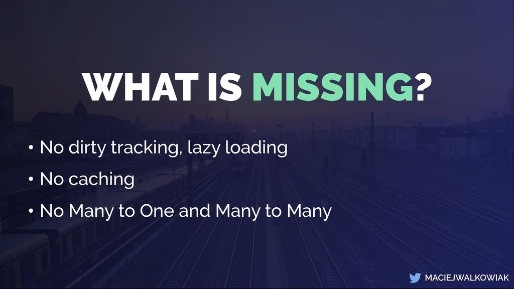 MACIEJWALKOWIAK • No dirty tracking, lazy loadi...