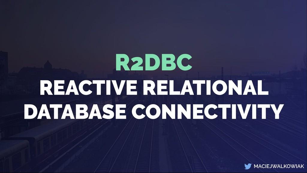 MACIEJWALKOWIAK R2DBC REACTIVE RELATIONAL DATAB...