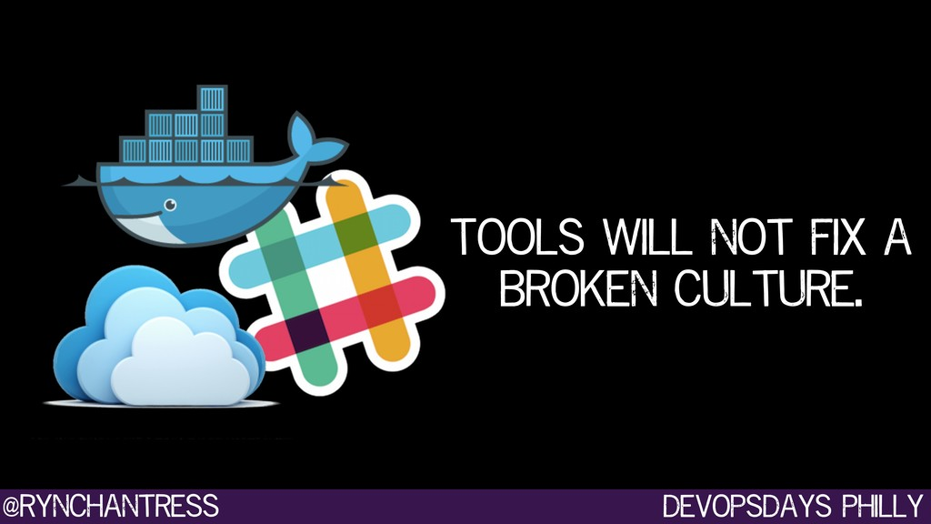 devopsdays philly @rynchantress Tools will not ...