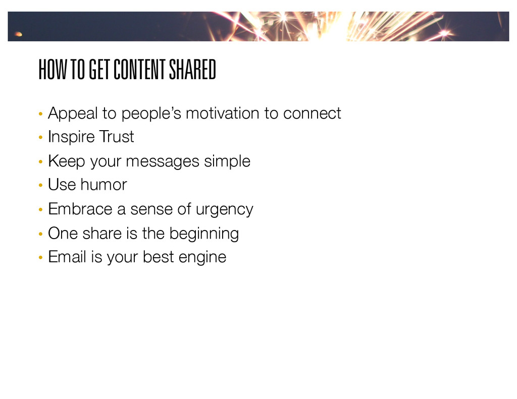 HOW TO GET CONTENT SHARED •  Appeal to people's...