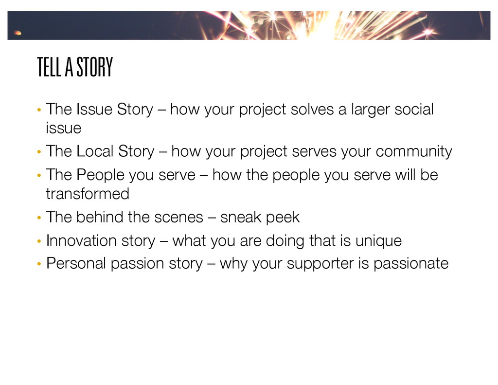 TELL A STORY •  The Issue Story – how your proj...