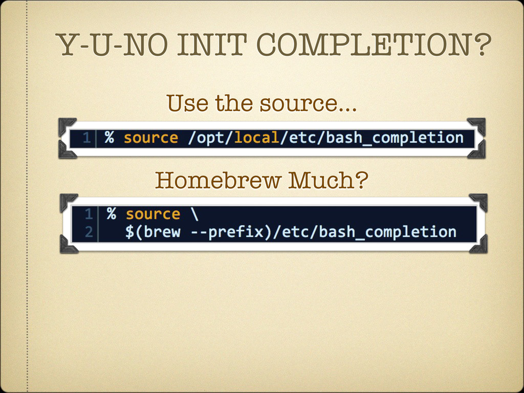 Y-U-NO INIT COMPLETION? Use the source... Homeb...
