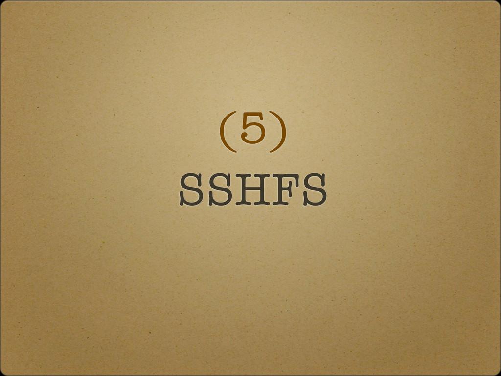 (5) SSHFS