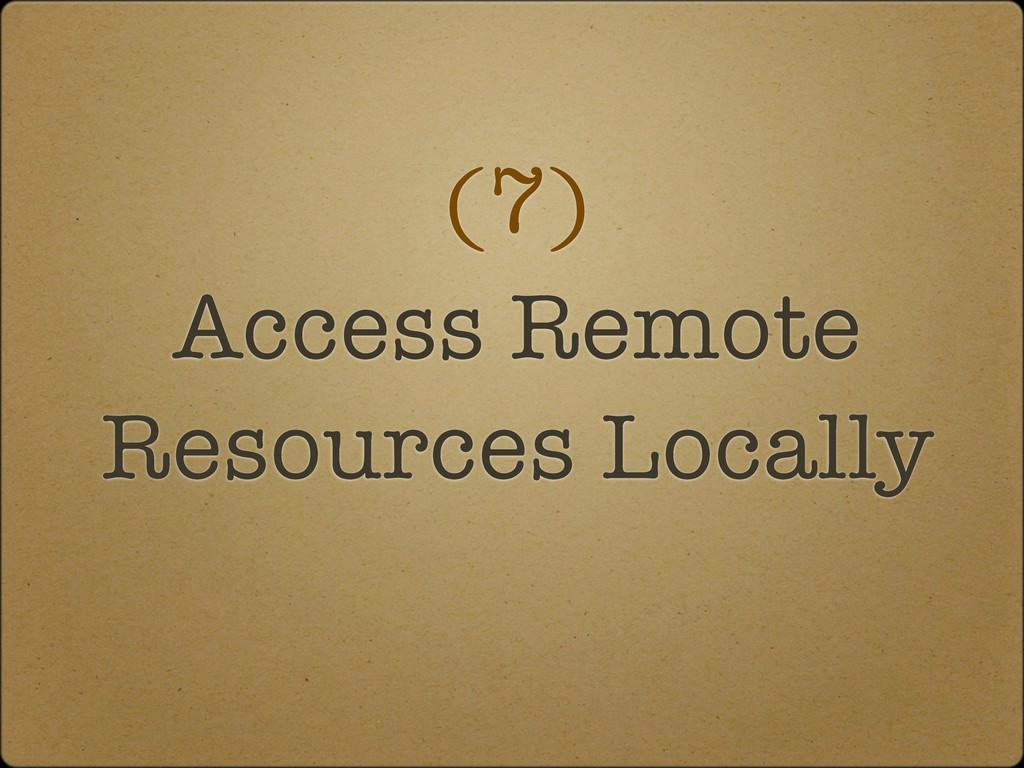 (7) Access Remote Resources Locally