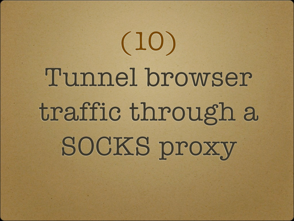 (10) Tunnel browser traffic through a SOCKS pro...