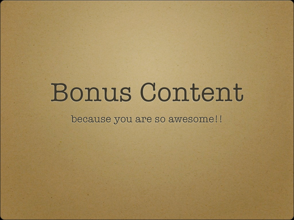 Bonus Content because you are so awesome!!