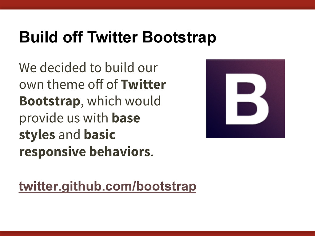Build off Twitter Bootstrap We decided to build...